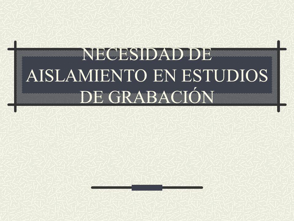 NECESIDAD DE AISLAMIENTO EN ESTUDIOS DE GRABACIÓN