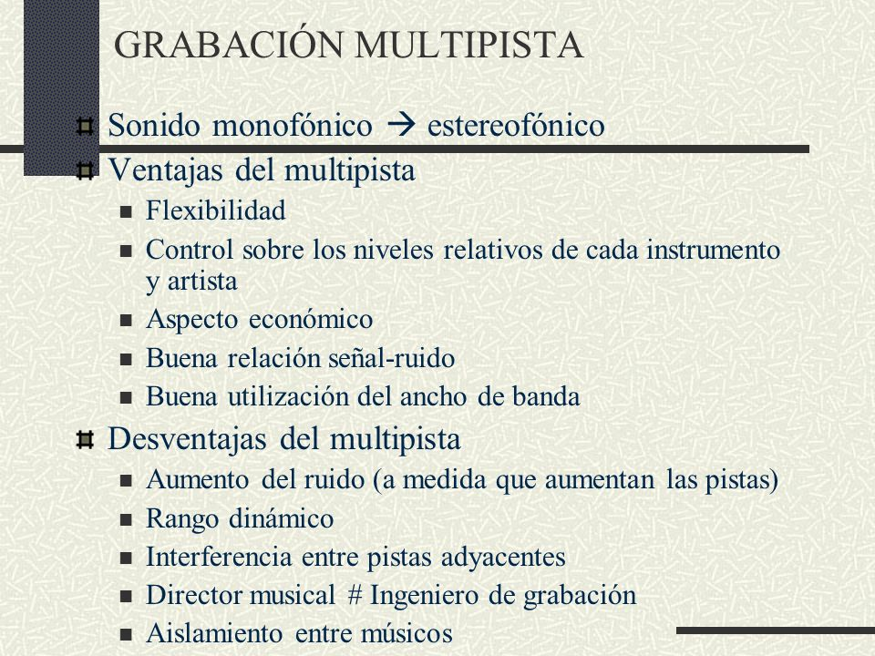Sonido monofónico estereofónico Ventajas del multipista Flexibilidad Control sobre los niveles relativos de cada instrumento y artista Aspecto económi