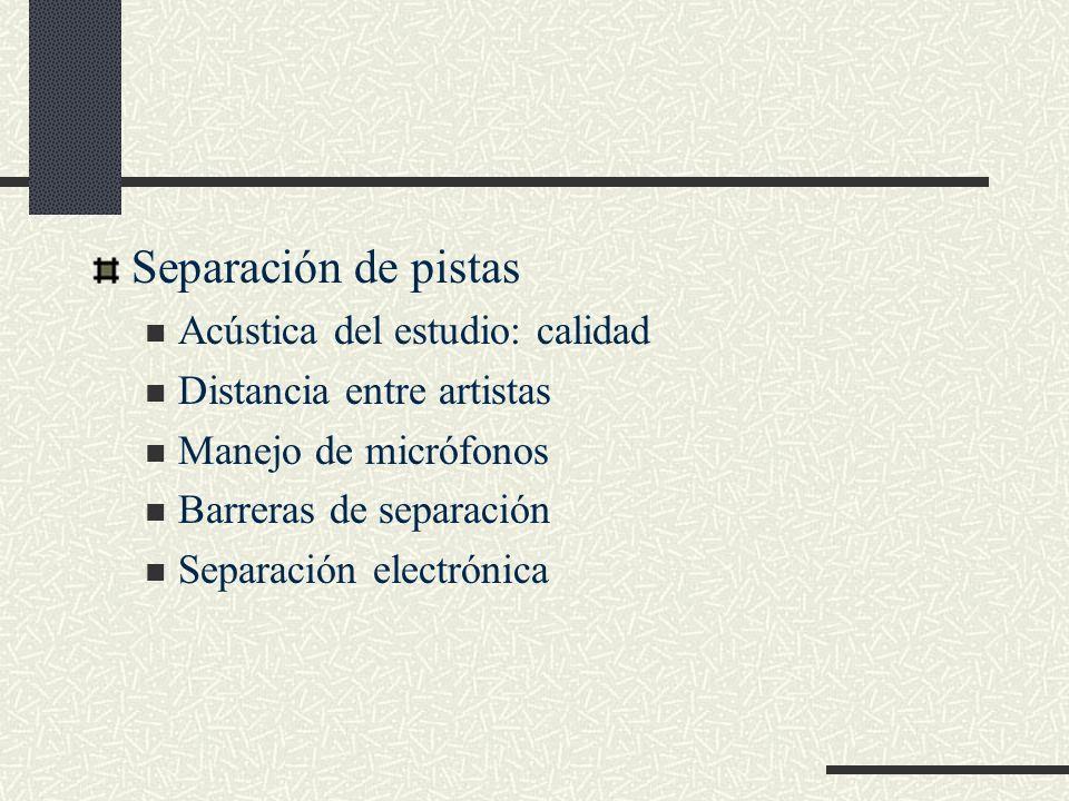 Separación de pistas Acústica del estudio: calidad Distancia entre artistas Manejo de micrófonos Barreras de separación Separación electrónica