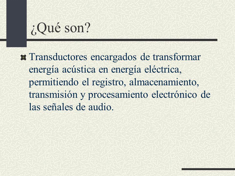 ¿Qué son? Transductores encargados de transformar energía acústica en energía eléctrica, permitiendo el registro, almacenamiento, transmisión y proces