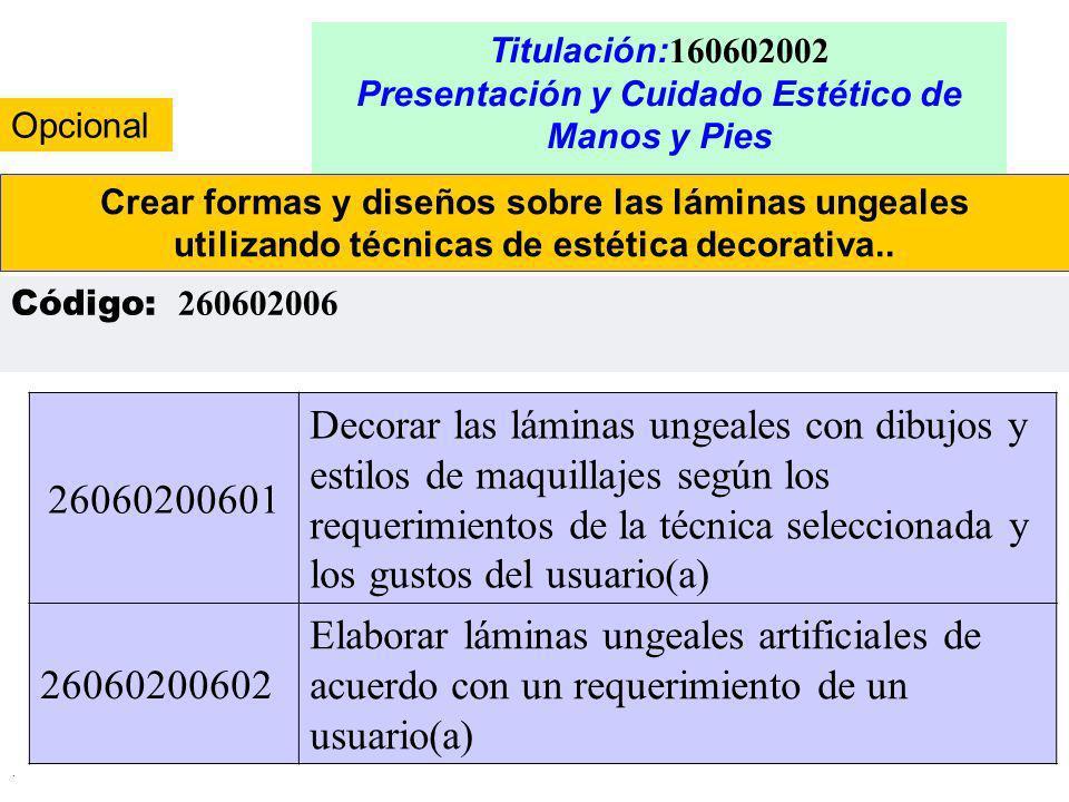 . Titulación: 160602002 Presentación y Cuidado Estético de Manos y Pies Crear formas y diseños sobre las láminas ungeales utilizando técnicas de estét