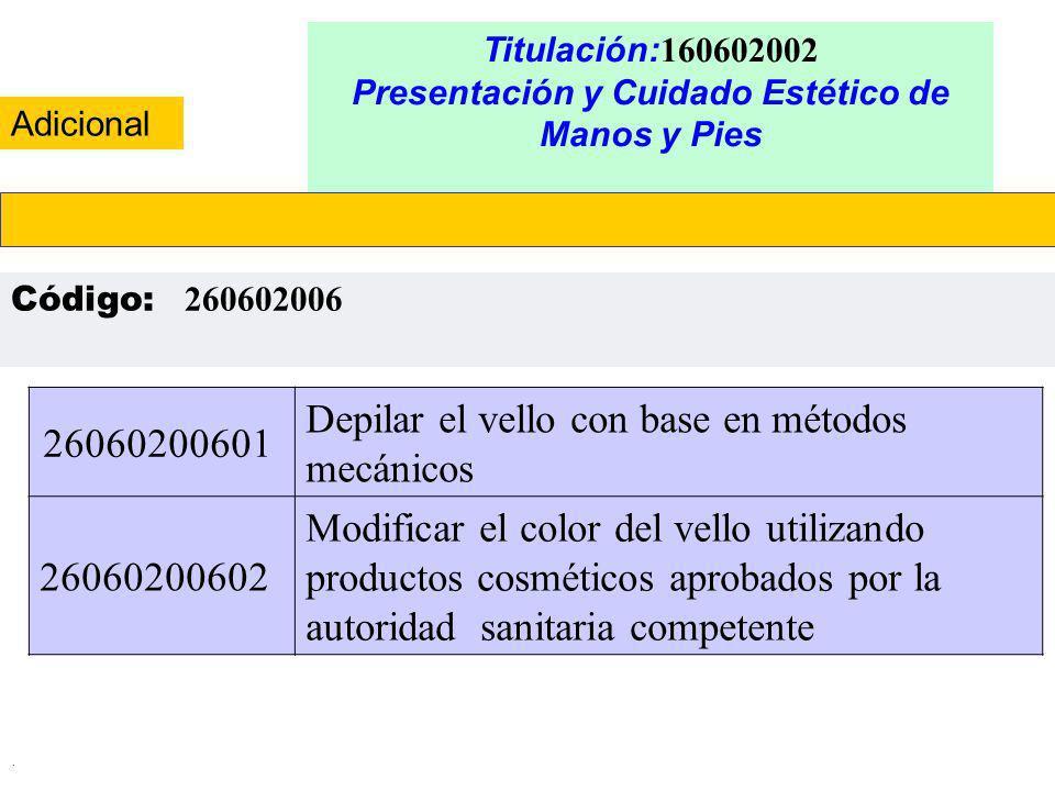 . Titulación: 160602002 Presentación y Cuidado Estético de Manos y Pies Código: 260602006 26060200601 Depilar el vello con base en métodos mecánicos 2