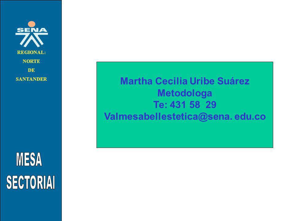 . REGIONAL: NORTE DE SANTANDER REGIONAL: NORTE DE SANTANDER Martha Cecilia Uribe Suárez Metodologa Te: 431 58 29 Valmesabellestetica@sena. edu.co