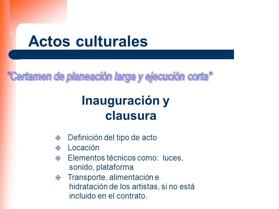 Actos culturales Inauguración y clausura Definición del tipo de acto Locación Elementos técnicos como: luces, sonido, plataforma Transporte, alimentac