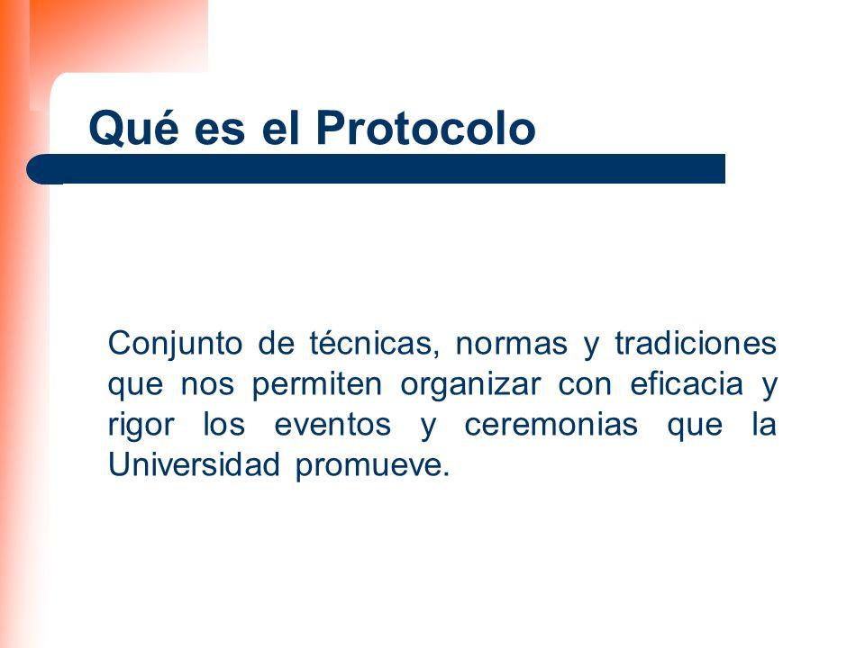 Qué es el Protocolo Conjunto de técnicas, normas y tradiciones que nos permiten organizar con eficacia y rigor los eventos y ceremonias que la Univers