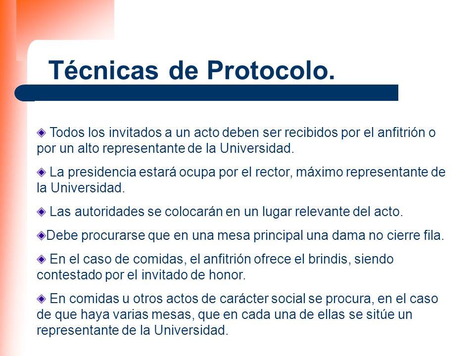 Técnicas de Protocolo. Todos los invitados a un acto deben ser recibidos por el anfitrión o por un alto representante de la Universidad. La presidenci