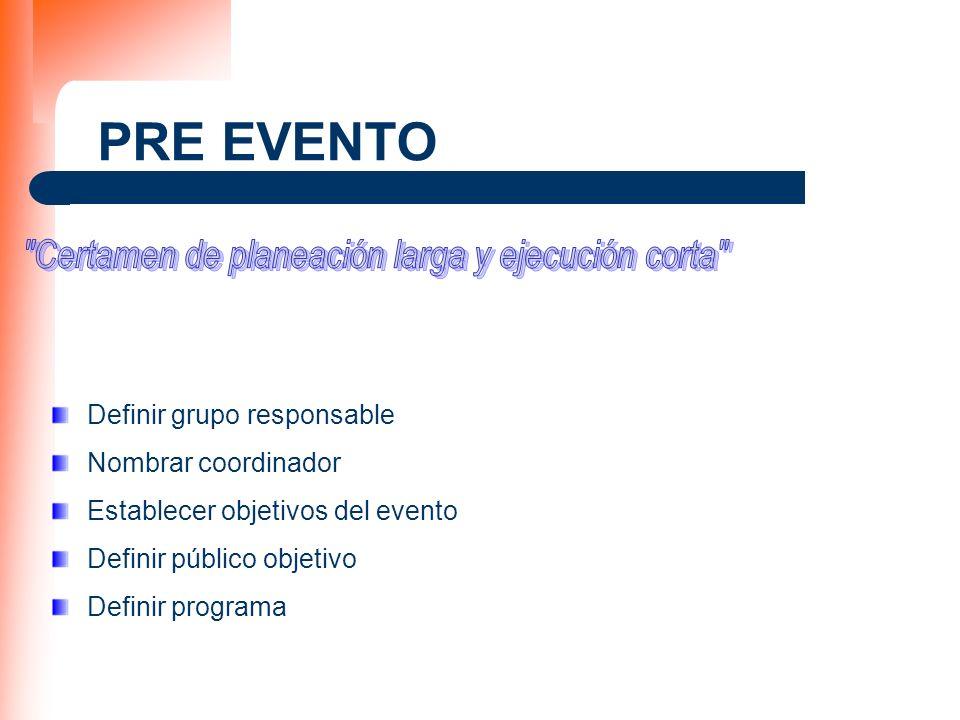 PRE EVENTO Definir grupo responsable Nombrar coordinador Establecer objetivos del evento Definir público objetivo Definir programa