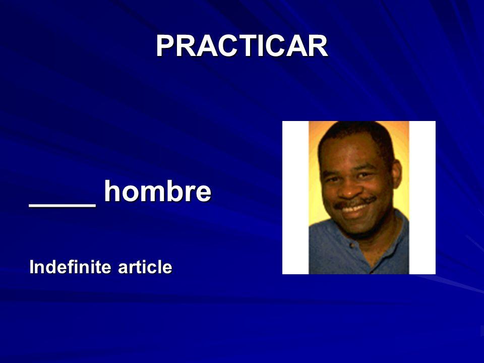 PRACTICAR ____ hombre Indefinite article
