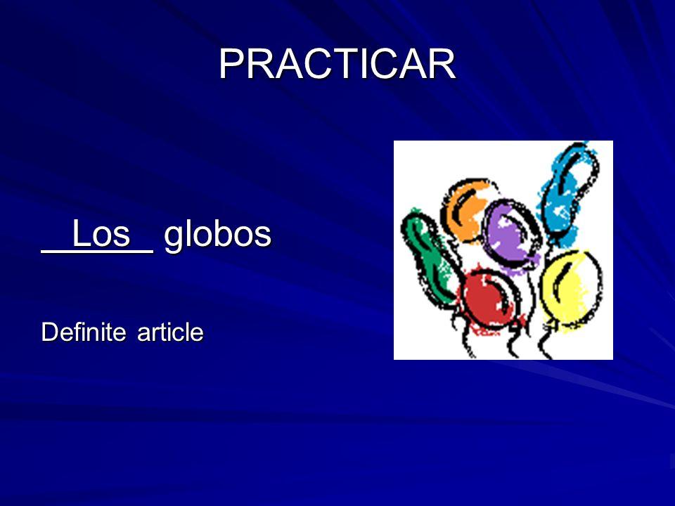 PRACTICAR Los globos Los globos Definite article