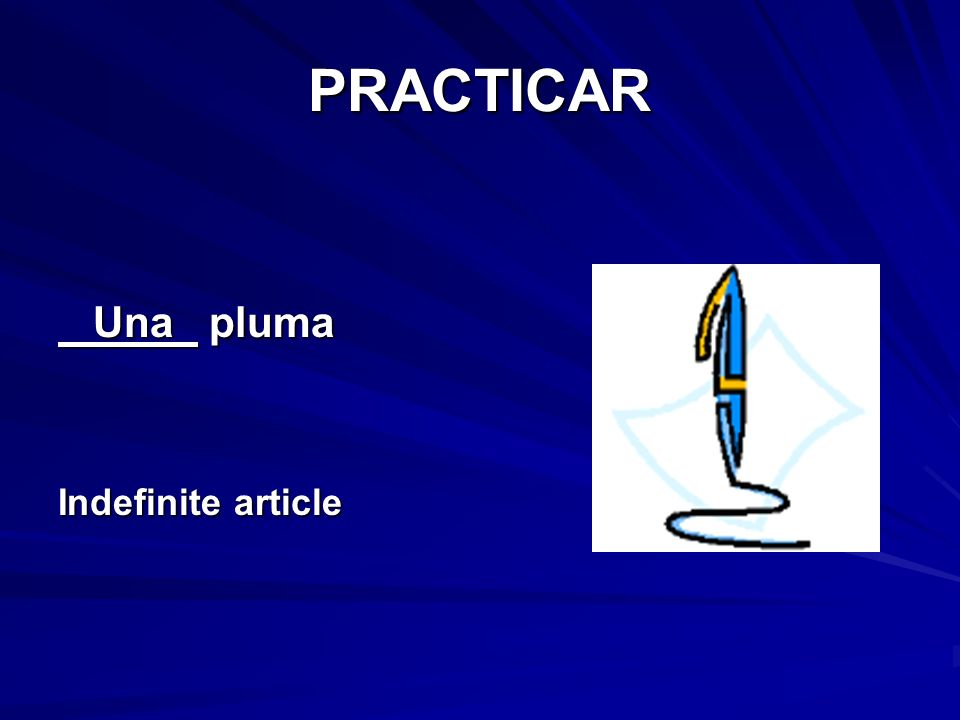 PRACTICAR Una pluma Una pluma Indefinite article