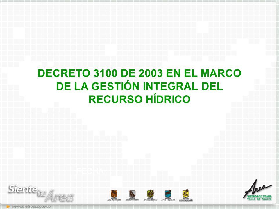 FECHA DECRETO 3100 DE 2003 EN EL MARCO DE LA GESTIÓN INTEGRAL DEL RECURSO HÍDRICO