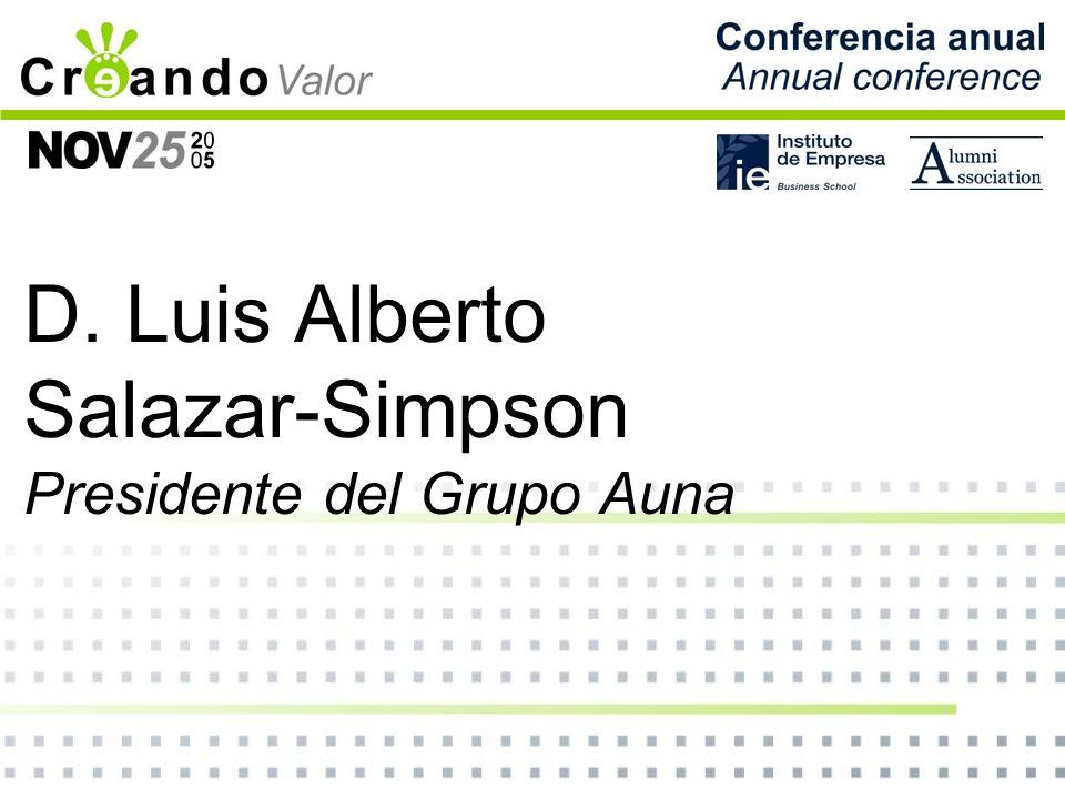 LA ESTRATEGIA COMO CREACIÓN DE VALOR Luis Alberto Salazar-Simpson Bos Presidente de Auna 25 de Noviembre 2005 Conferencia Anual Antiguos Alumnos