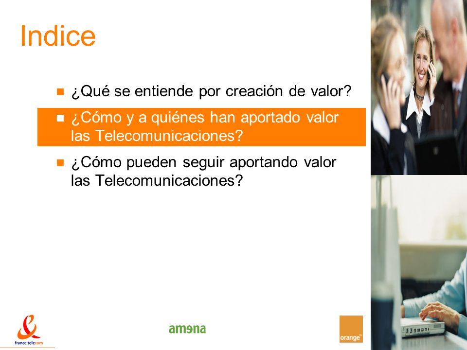 9 Indice ¿Qué se entiende por creación de valor? ¿Cómo y a quiénes han aportado valor las Telecomunicaciones? ¿Cómo pueden seguir aportando valor las