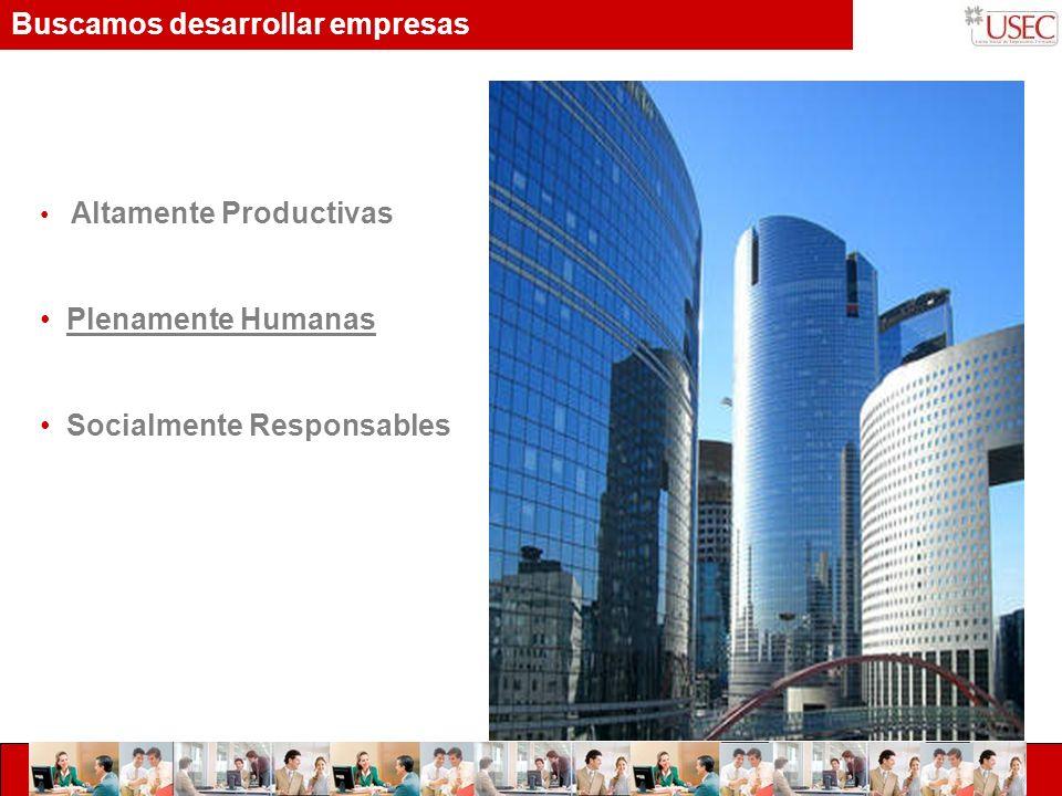 Buscamos desarrollar empresas Altamente Productivas Plenamente Humanas Socialmente Responsables