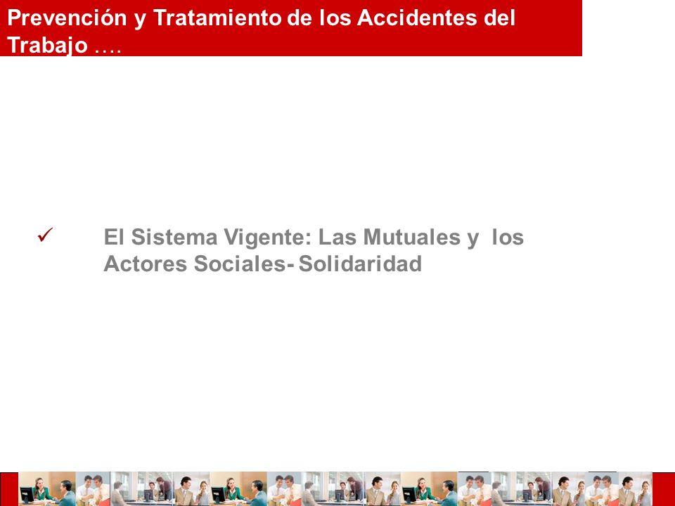 El Sistema Vigente: Las Mutuales y los Actores Sociales- Solidaridad Prevención y Tratamiento de los Accidentes del Trabajo ….