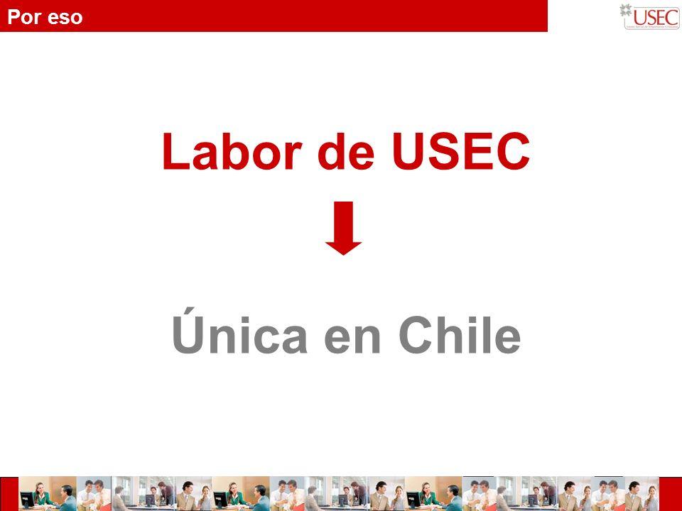 Por eso Labor de USEC Única en Chile