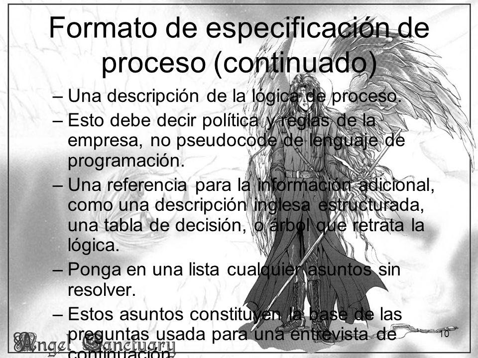 10 Formato de especificación de proceso (continuado) –Una descripción de la lógica de proceso. –Esto debe decir política y reglas de la empresa, no ps