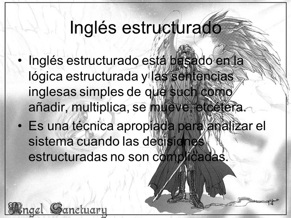 14 Inglés estructurado Inglés estructurado está basado en la lógica estructurada y las sentencias inglesas simples de que such como añadir, multiplica