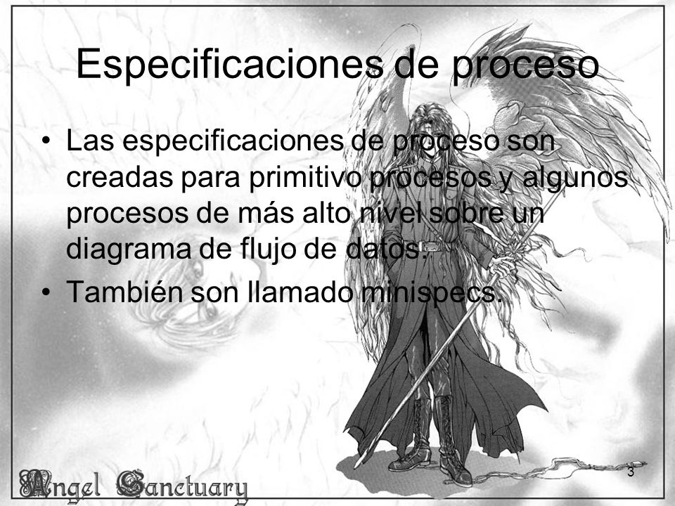 3 Especificaciones de proceso Las especificaciones de proceso son creadas para primitivo procesos y algunos procesos de más alto nivel sobre un diagra