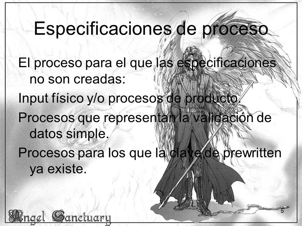 5 Especificaciones de proceso El proceso para el que las especificaciones no son creadas: Input físico y/o procesos de producto. Procesos que represen