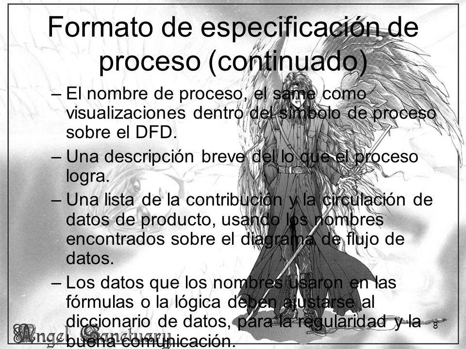 8 Formato de especificación de proceso (continuado) –El nombre de proceso, el same como visualizaciones dentro del símbolo de proceso sobre el DFD. –U