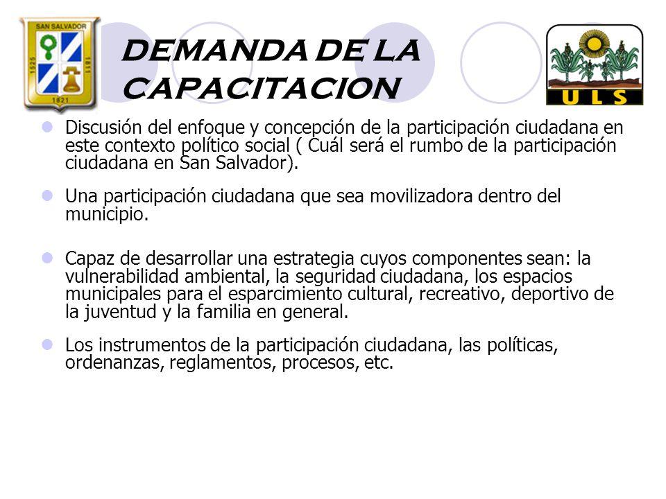 DEMANDA DE LA CAPACITACION Discusión del enfoque y concepción de la participación ciudadana en este contexto político social ( Cuál será el rumbo de la participación ciudadana en San Salvador).
