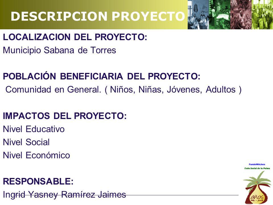 LOCALIZACION DEL PROYECTO: Municipio Sabana de Torres POBLACIÓN BENEFICIARIA DEL PROYECTO: Comunidad en General.