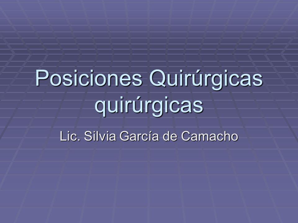 Posiciones Quirúrgicas quirúrgicas Lic. Silvia García de Camacho