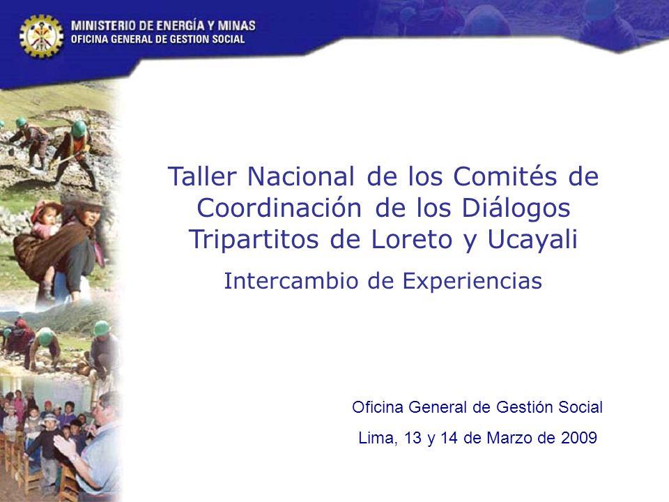 Taller Nacional de los Comités de Coordinación de los Diálogos Tripartitos de Loreto y Ucayali Intercambio de Experiencias Oficina General de Gestión Social Lima, 13 y 14 de Marzo de 2009