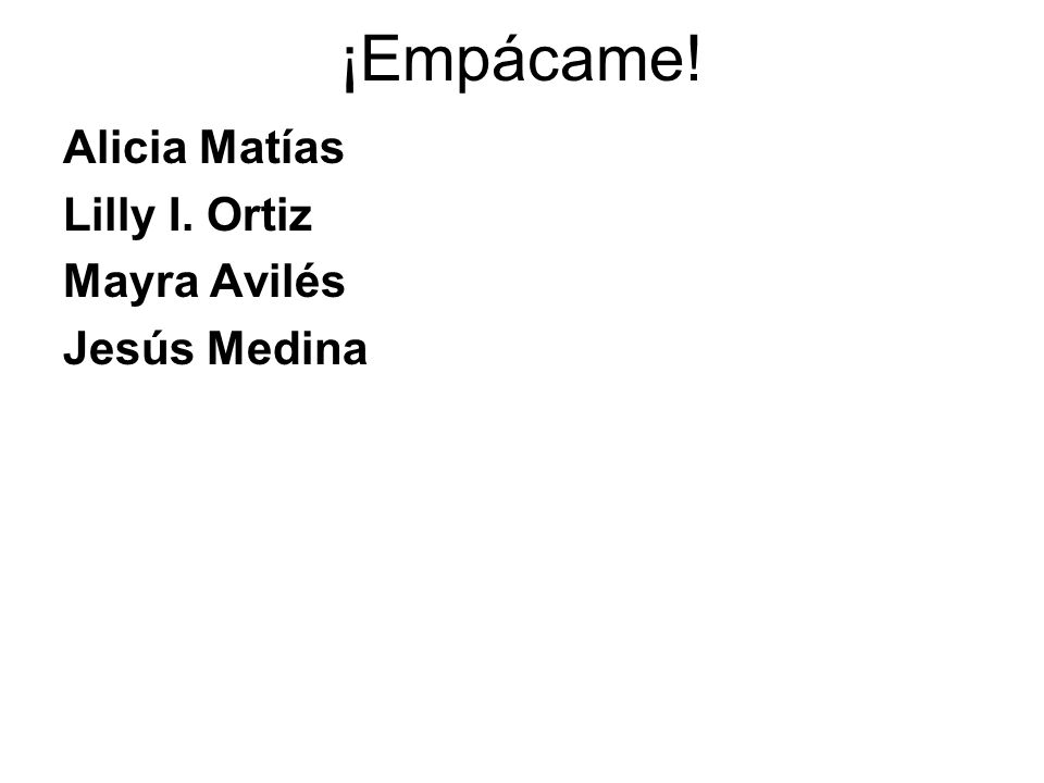 ¡Empácame! Alicia Matías Lilly I. Ortiz Mayra Avilés Jesús Medina