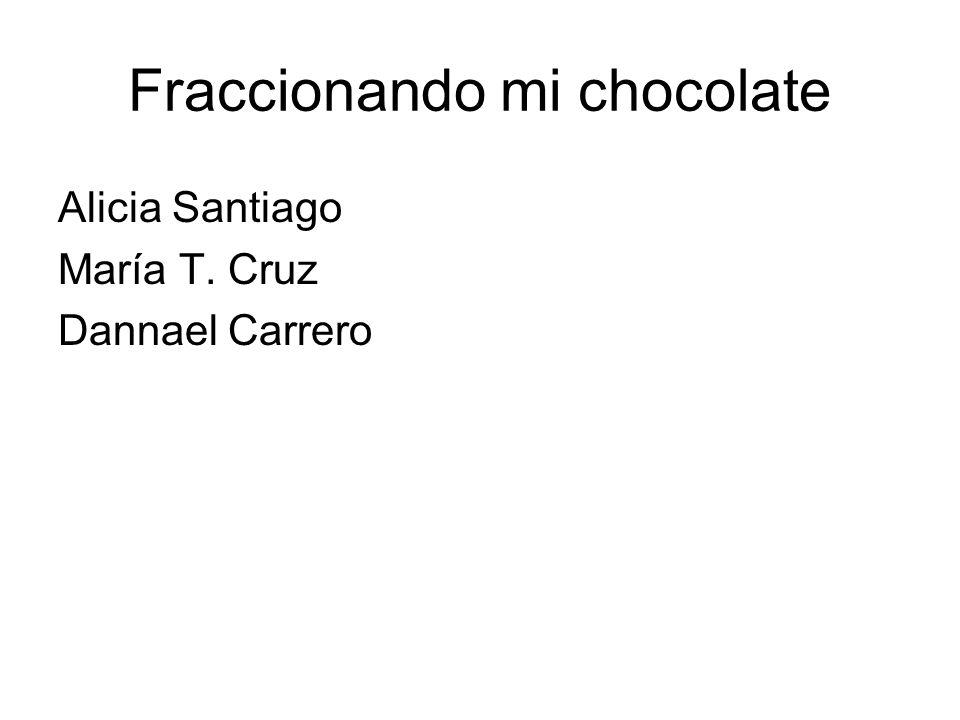 Fraccionando mi chocolate Alicia Santiago María T. Cruz Dannael Carrero