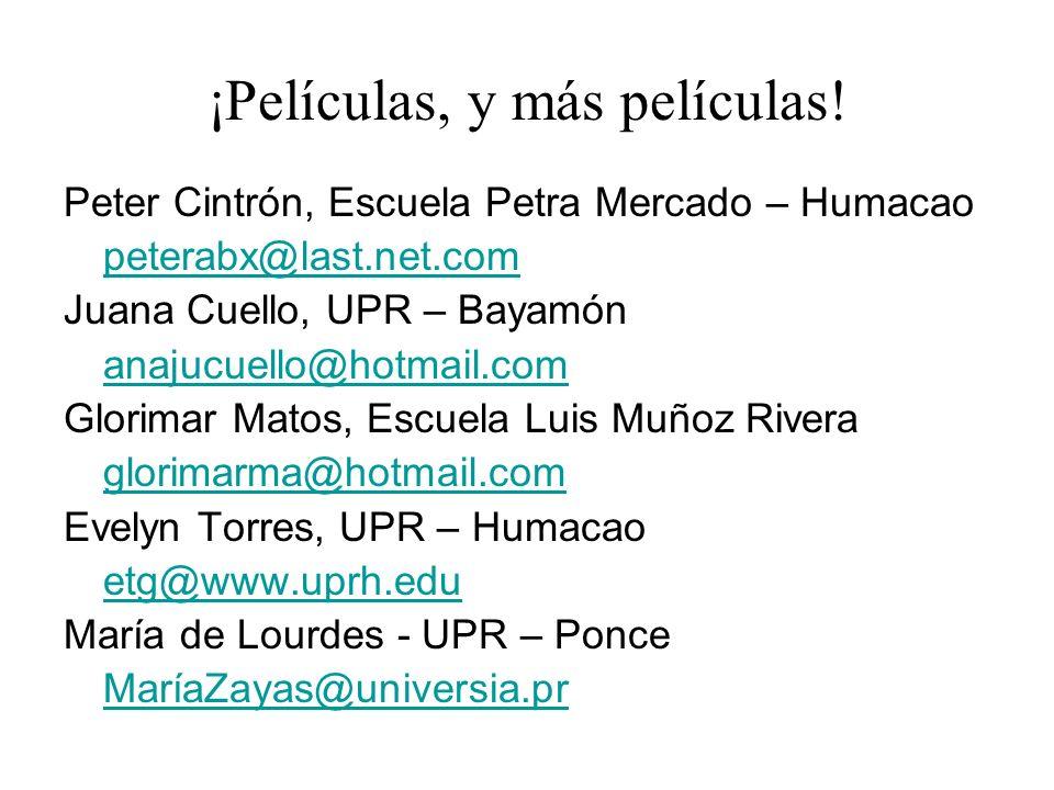 ¡Películas, y más películas! Peter Cintrón, Escuela Petra Mercado – Humacao peterabx@last.net.com Juana Cuello, UPR – Bayamón anajucuello@hotmail.com