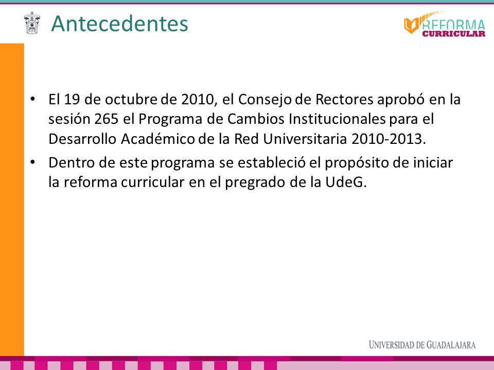 Antecedentes El 19 de octubre de 2010, el Consejo de Rectores aprobó en la sesión 265 el Programa de Cambios Institucionales para el Desarrollo Académ