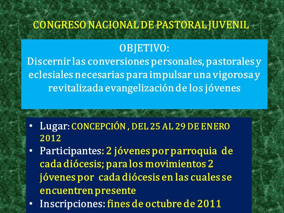 CONGRESO NACIONAL DE PASTORAL JUVENIL OBJETIVO: Discernir las conversiones personales, pastorales y eclesiales necesarias para impulsar una vigorosa y