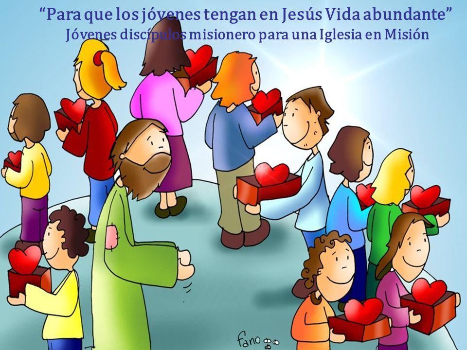 Para que los jóvenes tengan en Jesús Vida abundante Jóvenes discípulos misionero para una Iglesia en Misión