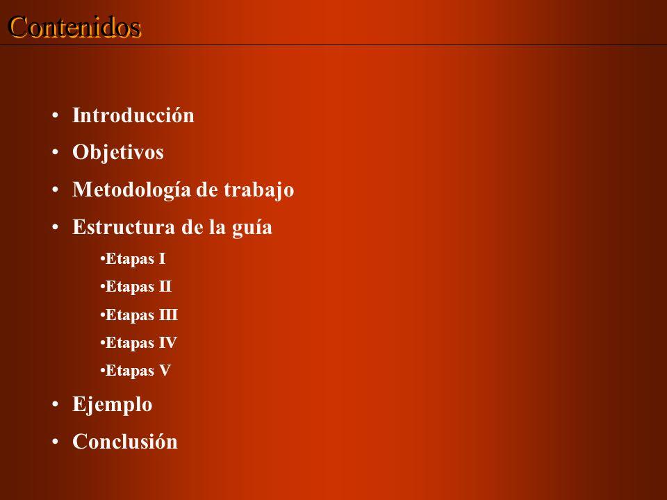 Introducción Objetivos Metodología de trabajo Estructura de la guía Etapas I Etapas II Etapas III Etapas IV Etapas V Ejemplo Conclusión Contenidos