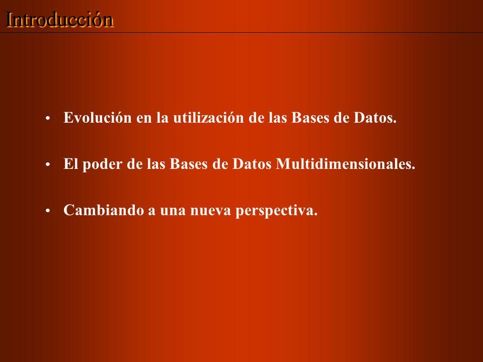 Evolución en la utilización de las Bases de Datos. El poder de las Bases de Datos Multidimensionales. Cambiando a una nueva perspectiva. Introducción