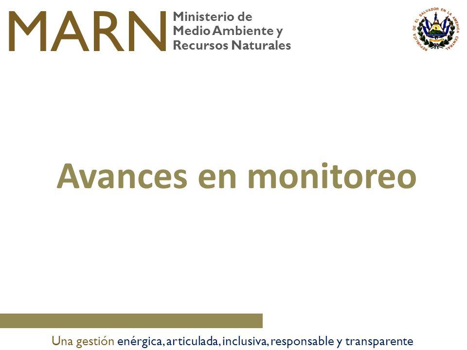 Ministerio de Medio Ambiente y Recursos Naturales MARN Una gestión enérgica, articulada, inclusiva, responsable y transparente Avances en monitoreo