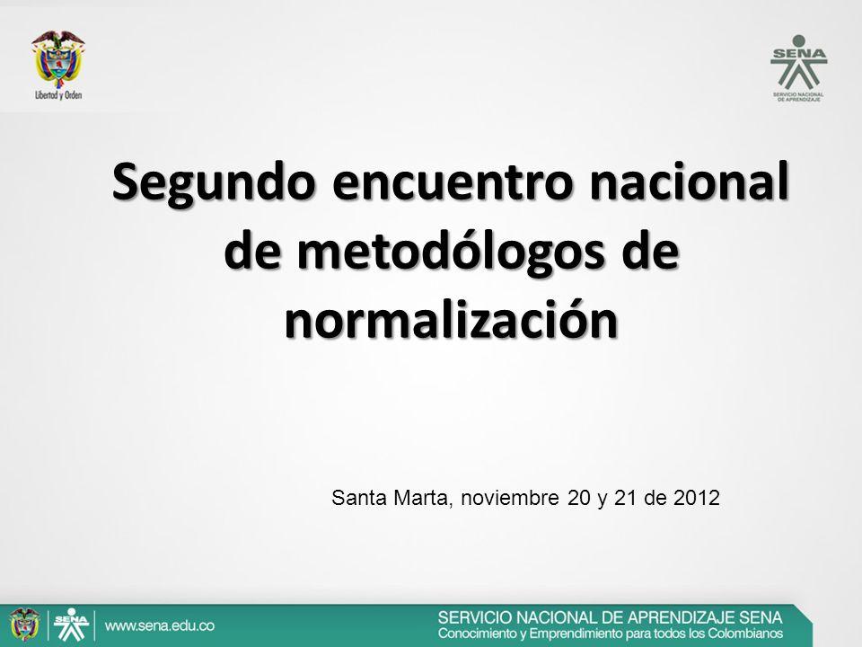 Segundo encuentro nacional de metodólogos de normalización Santa Marta, noviembre 20 y 21 de 2012