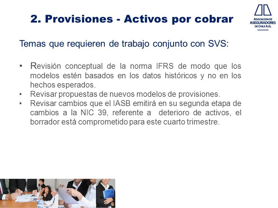 2. Provisiones - Activos por cobrar Temas que requieren de trabajo conjunto con SVS: R evisión conceptual de la norma IFRS de modo que los modelos est