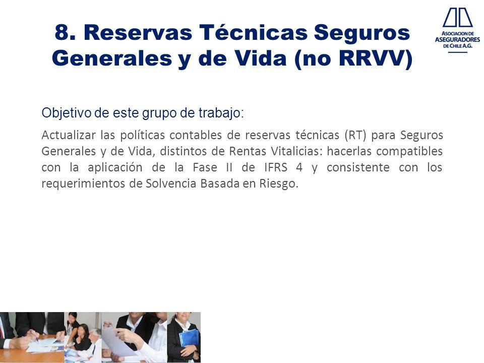 8. Reservas Técnicas Seguros Generales y de Vida (no RRVV) Objetivo de este grupo de trabajo: Actualizar las políticas contables de reservas técnicas