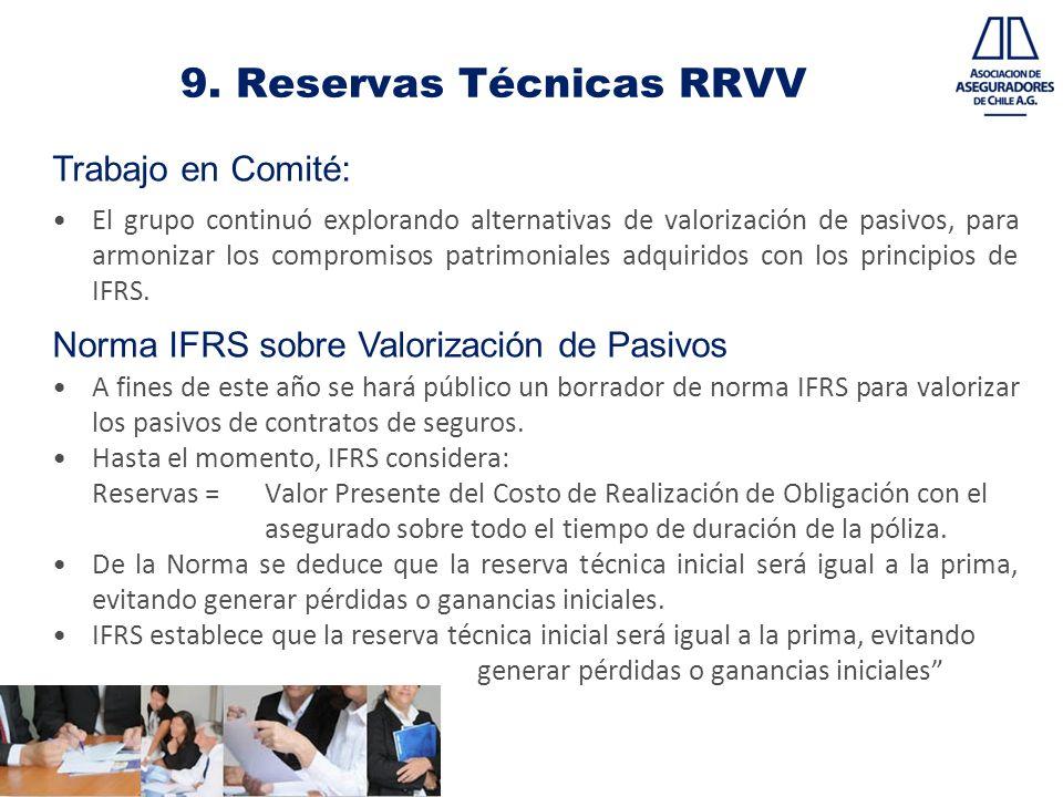 9. Reservas Técnicas RRVV Trabajo en Comité: El grupo continuó explorando alternativas de valorización de pasivos, para armonizar los compromisos patr