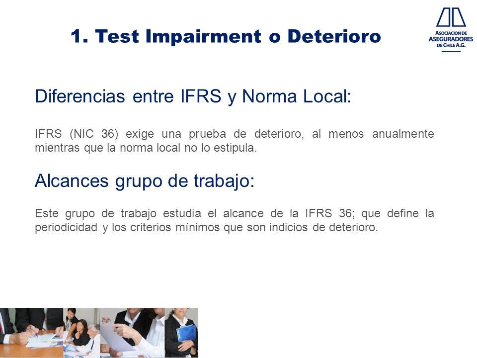 1. Test Impairment o Deterioro Diferencias entre IFRS y Norma Local: IFRS (NIC 36) exige una prueba de deterioro, al menos anualmente mientras que la
