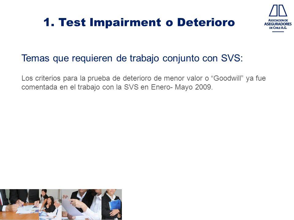 1. Test Impairment o Deterioro Temas que requieren de trabajo conjunto con SVS: Los criterios para la prueba de deterioro de menor valor o Goodwill ya