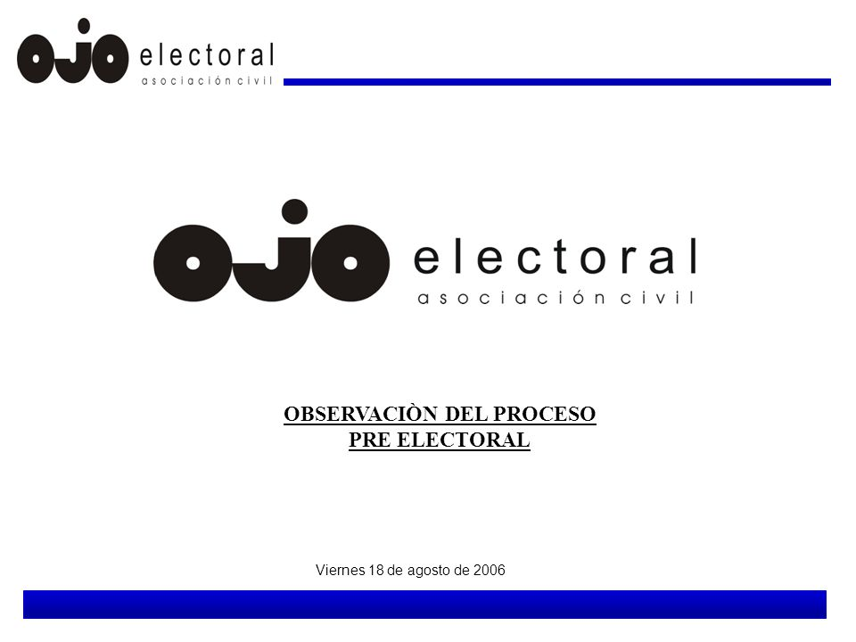 OBSERVACIÒN DEL PROCESO PRE ELECTORAL Viernes 18 de agosto de 2006