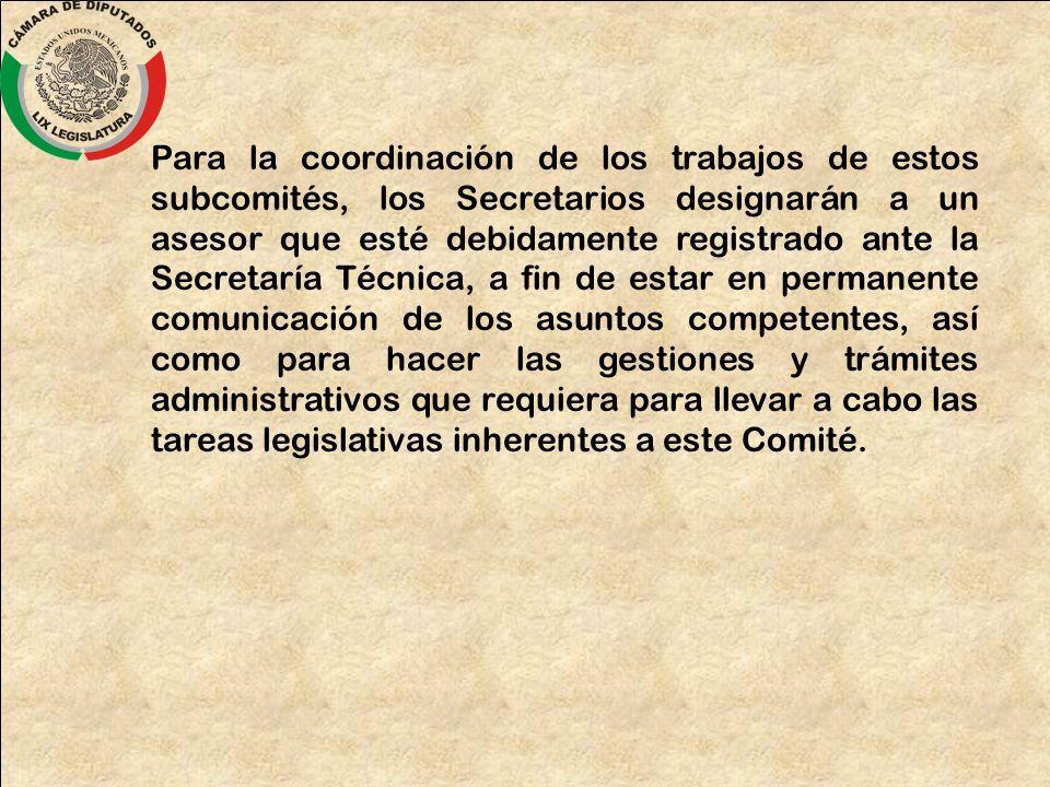 Para la coordinación de los trabajos de estos subcomités, los Secretarios designarán a un asesor que esté debidamente registrado ante la Secretaría Té