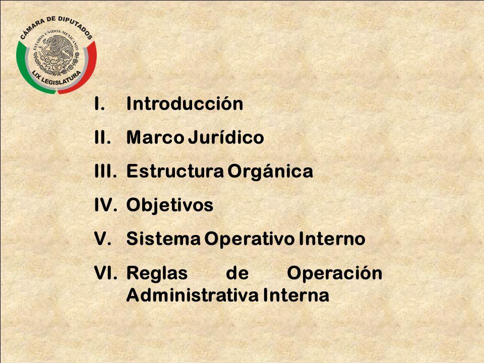 I.Introducción II.Marco Jurídico III.Estructura Orgánica IV.Objetivos V.Sistema Operativo Interno VI.Reglas de Operación Administrativa Interna