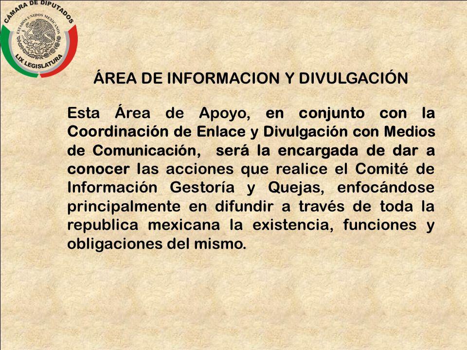 ÁREA DE INFORMACION Y DIVULGACIÓN Esta Área de Apoyo, en conjunto con la Coordinación de Enlace y Divulgación con Medios de Comunicación, será la enca