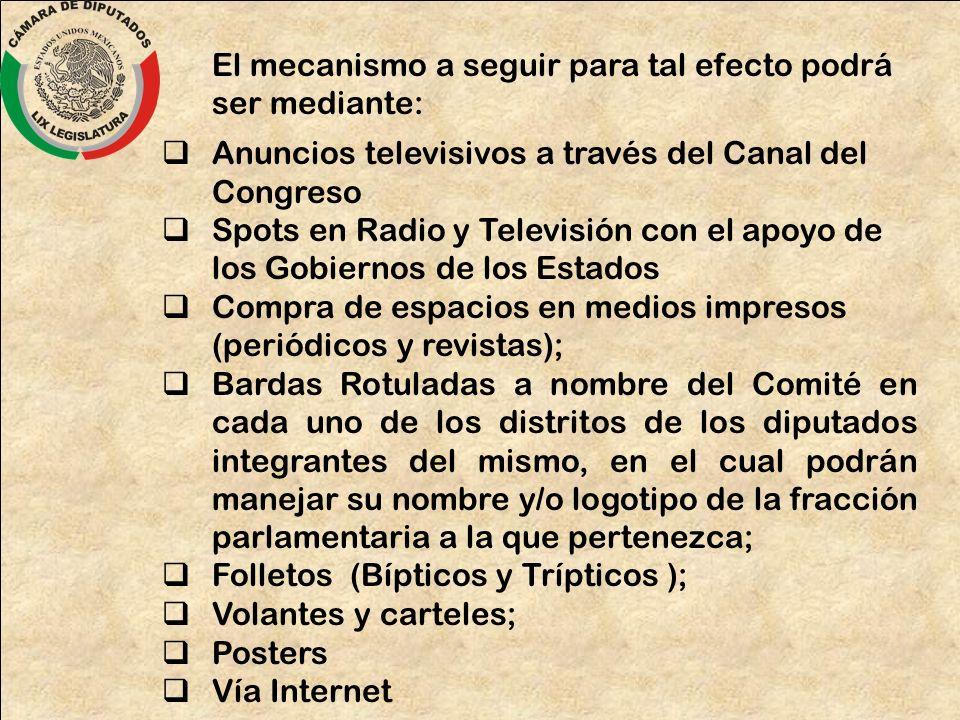 El mecanismo a seguir para tal efecto podrá ser mediante: Anuncios televisivos a través del Canal del Congreso Spots en Radio y Televisión con el apoy