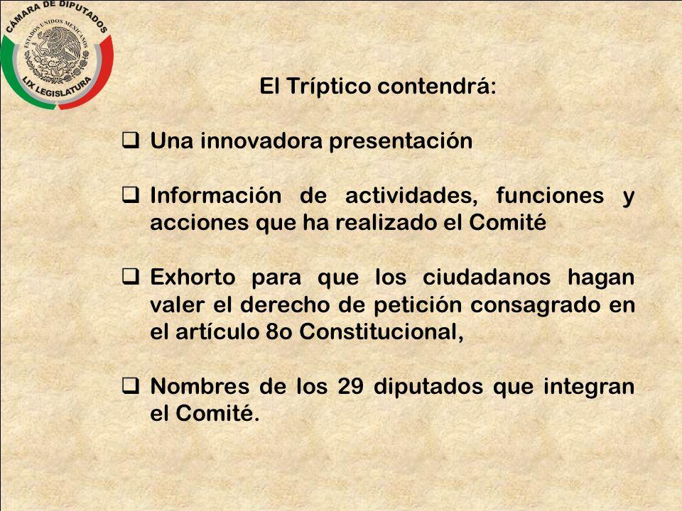 El Tríptico contendrá: Una innovadora presentación Información de actividades, funciones y acciones que ha realizado el Comité Exhorto para que los ci